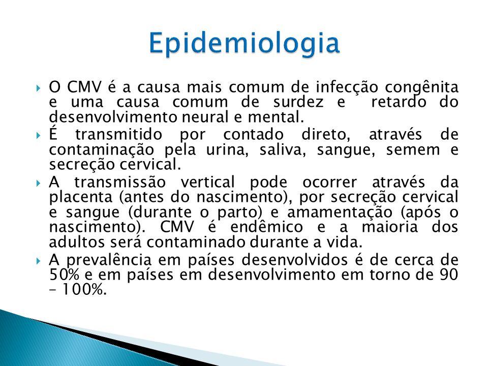 O CMV é a causa mais comum de infecção congênita e uma causa comum de surdez e retardo do desenvolvimento neural e mental. É transmitido por contado d
