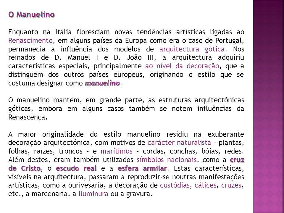 O Manuelino manuelino Enquanto na Itália floresciam novas tendências artísticas ligadas ao Renascimento, em alguns países da Europa como era o caso de Portugal, permanecia a influência dos modelos de arquitectura gótica.