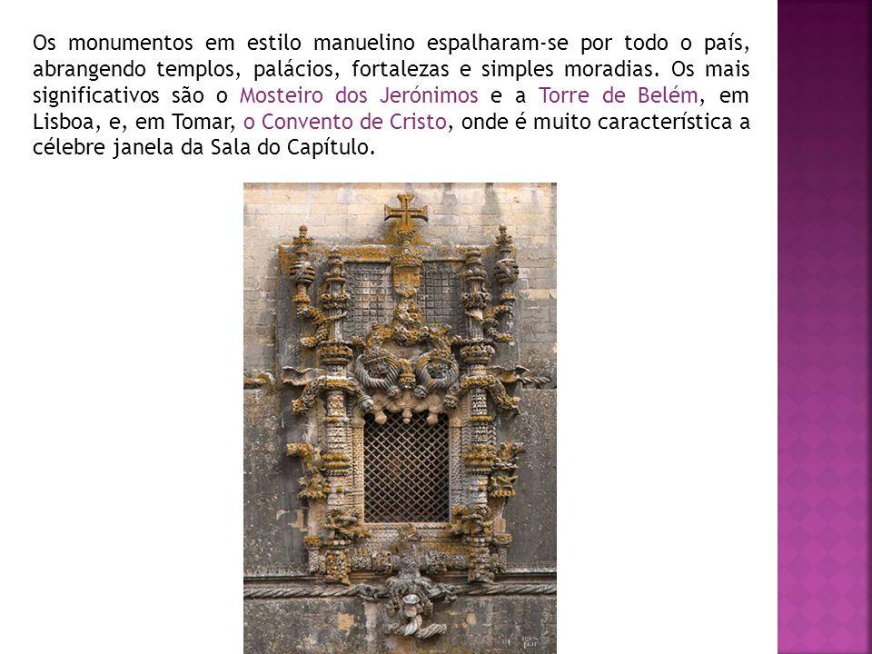 Os monumentos em estilo manuelino espalharam-se por todo o país, abrangendo templos, palácios, fortalezas e simples moradias. Os mais significativos s