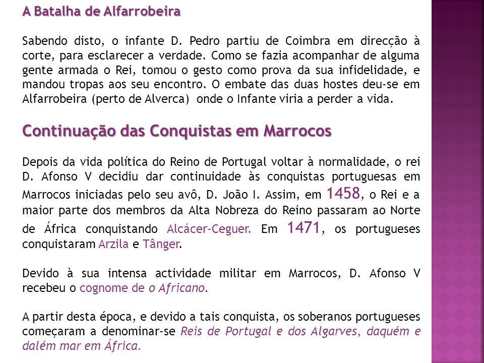 A Batalha de Alfarrobeira Sabendo disto, o infante D. Pedro partiu de Coimbra em direcção à corte, para esclarecer a verdade. Como se fazia acompanhar