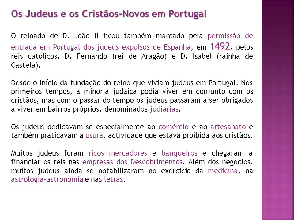 Os Judeus e os Cristãos-Novos em Portugal O reinado de D. João II ficou também marcado pela permissão de entrada em Portugal dos judeus expulsos de Es