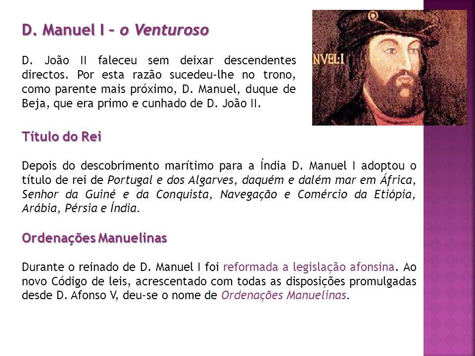 D. Manuel I – o Venturoso D. João II faleceu sem deixar descendentes directos. Por esta razão sucedeu-lhe no trono, como parente mais próximo, D. Manu