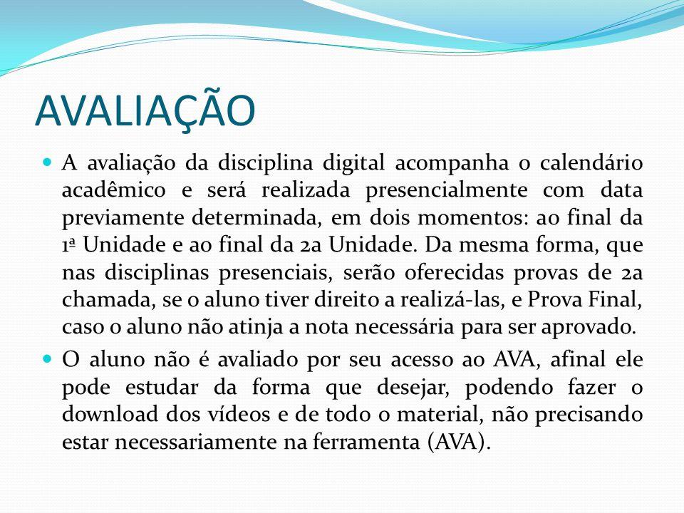 AVALIAÇÃO A avaliação da disciplina digital acompanha o calendário acadêmico e será realizada presencialmente com data previamente determinada, em doi