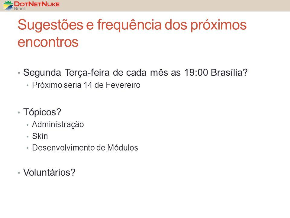 Sugestões e frequência dos próximos encontros Segunda Terça-feira de cada mês as 19:00 Brasília.