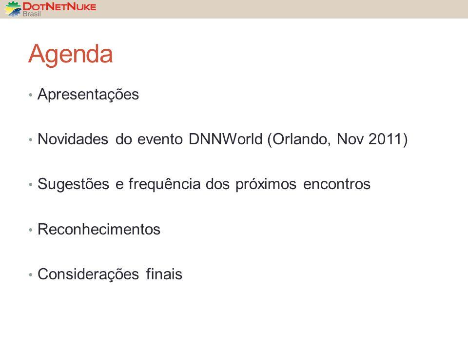 Agenda Apresentações Novidades do evento DNNWorld (Orlando, Nov 2011) Sugestões e frequência dos próximos encontros Reconhecimentos Considerações finais