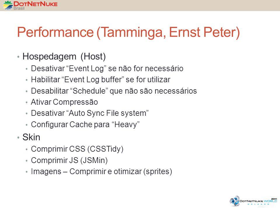Performance (Tamminga, Ernst Peter) Hospedagem (Host) Desativar Event Log se não for necessário Habilitar Event Log buffer se for utilizar Desabilitar Schedule que não são necessários Ativar Compressão Desativar Auto Sync File system Configurar Cache para Heavy Skin Comprimir CSS (CSSTidy) Comprimir JS (JSMin) Imagens – Comprimir e otimizar (sprites)
