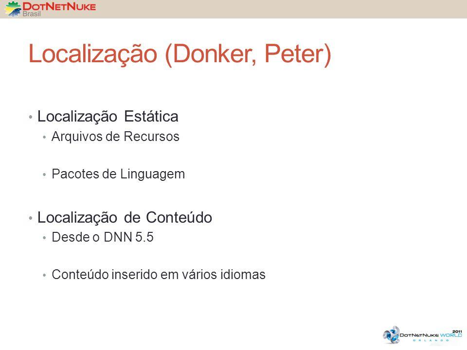 Localização (Donker, Peter) Localização Estática Arquivos de Recursos Pacotes de Linguagem Localização de Conteúdo Desde o DNN 5.5 Conteúdo inserido em vários idiomas