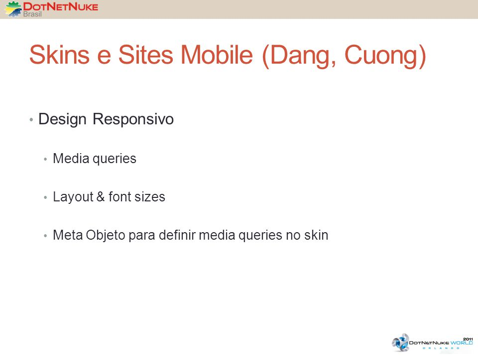Skins e Sites Mobile (Dang, Cuong) Design Responsivo Media queries Layout & font sizes Meta Objeto para definir media queries no skin