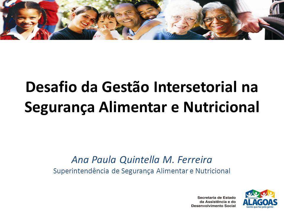 Desafio da Gestão Intersetorial na Segurança Alimentar e Nutricional Ana Paula Quintella M. Ferreira Superintendência de Segurança Alimentar e Nutrici