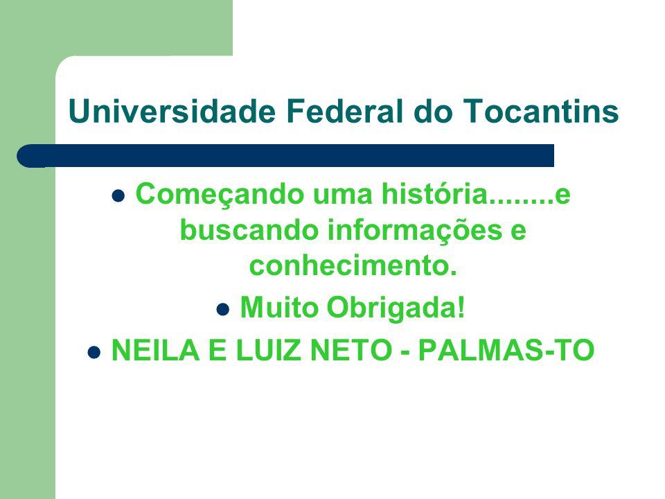 Universidade Federal do Tocantins Começando uma história........e buscando informações e conhecimento. Muito Obrigada! NEILA E LUIZ NETO - PALMAS-TO