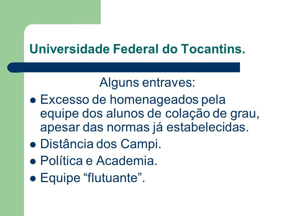 Universidade Federal do Tocantins. Alguns entraves: Excesso de homenageados pela equipe dos alunos de colação de grau, apesar das normas já estabeleci