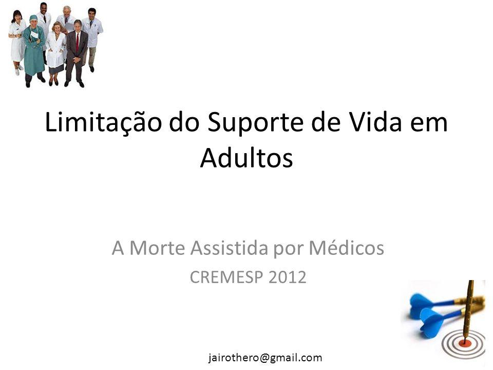 A Morte Assistida por Médicos CREMESP 2012 jairothero@gmail.com Limitação do Suporte de Vida em Adultos