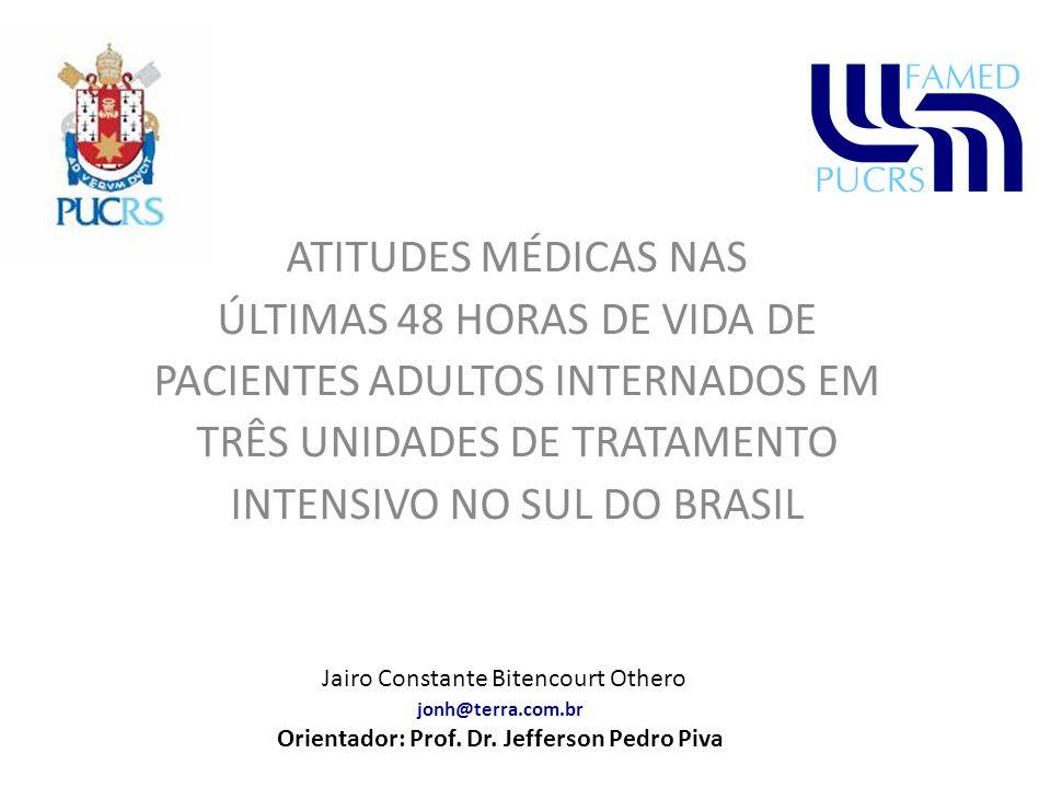 ATITUDES MÉDICAS NAS ÚLTIMAS 48 HORAS DE VIDA DE PACIENTES ADULTOS INTERNADOS EM TRÊS UNIDADES DE TRATAMENTO INTENSIVO NO SUL DO BRASIL Jairo Constant