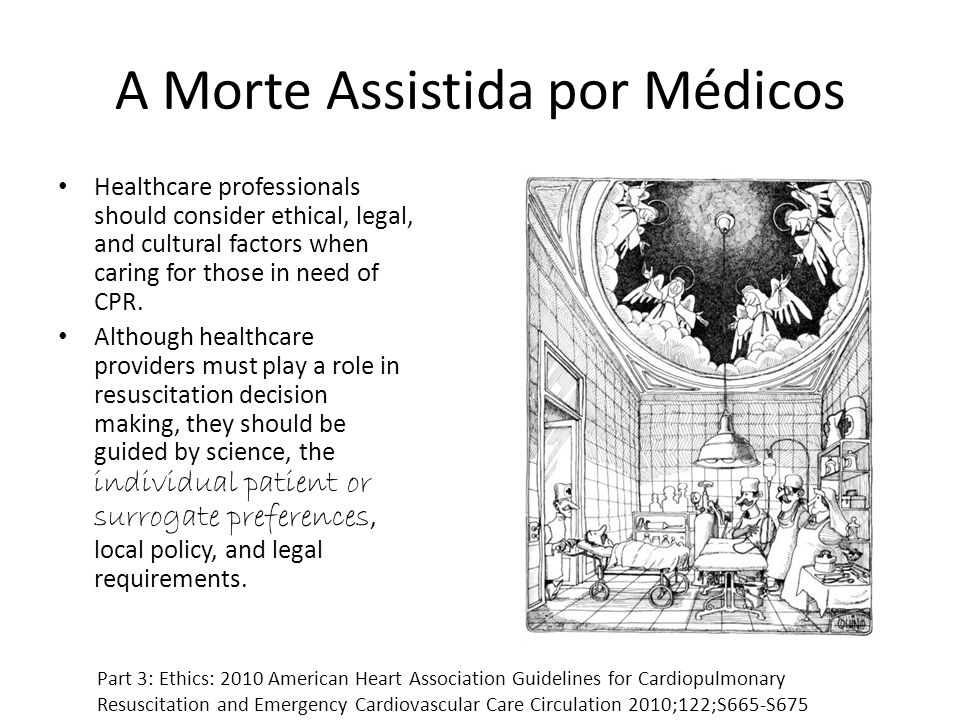 A Morte Assistida por Médicos Healthcare professionals should consider ethical, legal, and cultural factors when caring for those in need of CPR. Alth