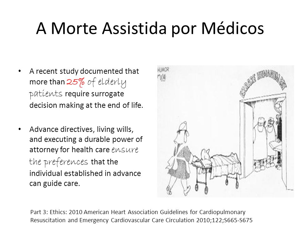 A Morte Assistida por Médicos A recent study documented that more than 25% of elderly patients require surrogate decision making at the end of life. A