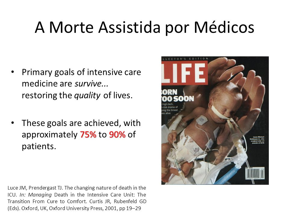 Primary goals of intensive care medicine are survive... restoring the quality of lives. 75%90% These goals are achieved, with approximately 75% to 90%