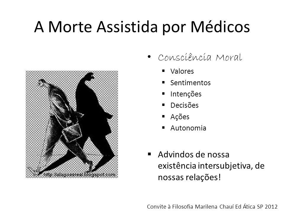 A Morte Assistida por Médicos Consciência Moral Valores Sentimentos Intenções Decisões Ações Autonomia Advindos de nossa existência intersubjetiva, de