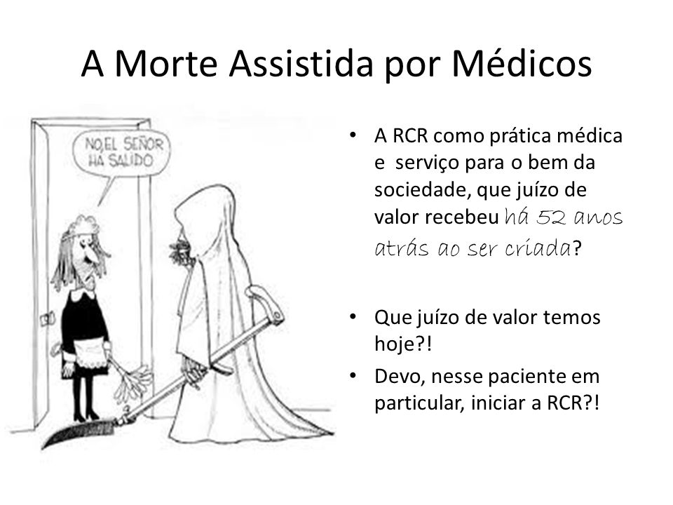 A Morte Assistida por Médicos A RCR como prática médica e serviço para o bem da sociedade, que juízo de valor recebeu há 52 anos atrás ao ser criada ?