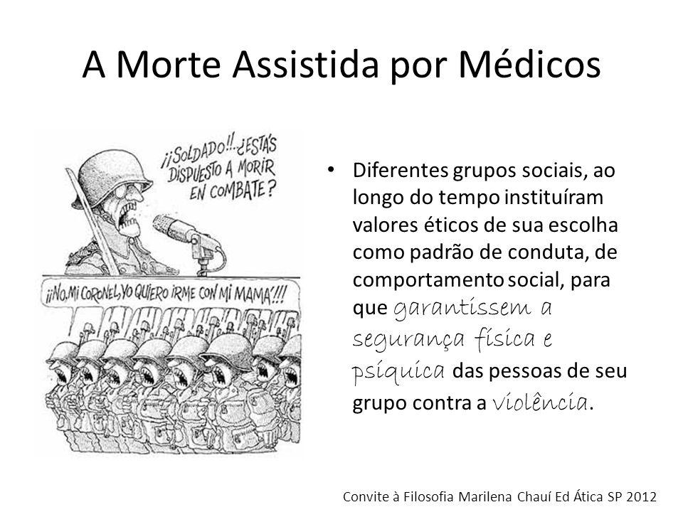 A Morte Assistida por Médicos Diferentes grupos sociais, ao longo do tempo instituíram valores éticos de sua escolha como padrão de conduta, de compor