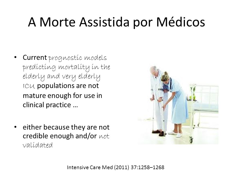 Elderly specific factors lyke co-morbidity, and cognitive and functional status are not included in these elderly specific models … Intensive Care Med (2011) 37:1258–1268 There is no evidence that elderly-specific models are better than general models to a general adult ICU population A Morte Assistida por Médicos