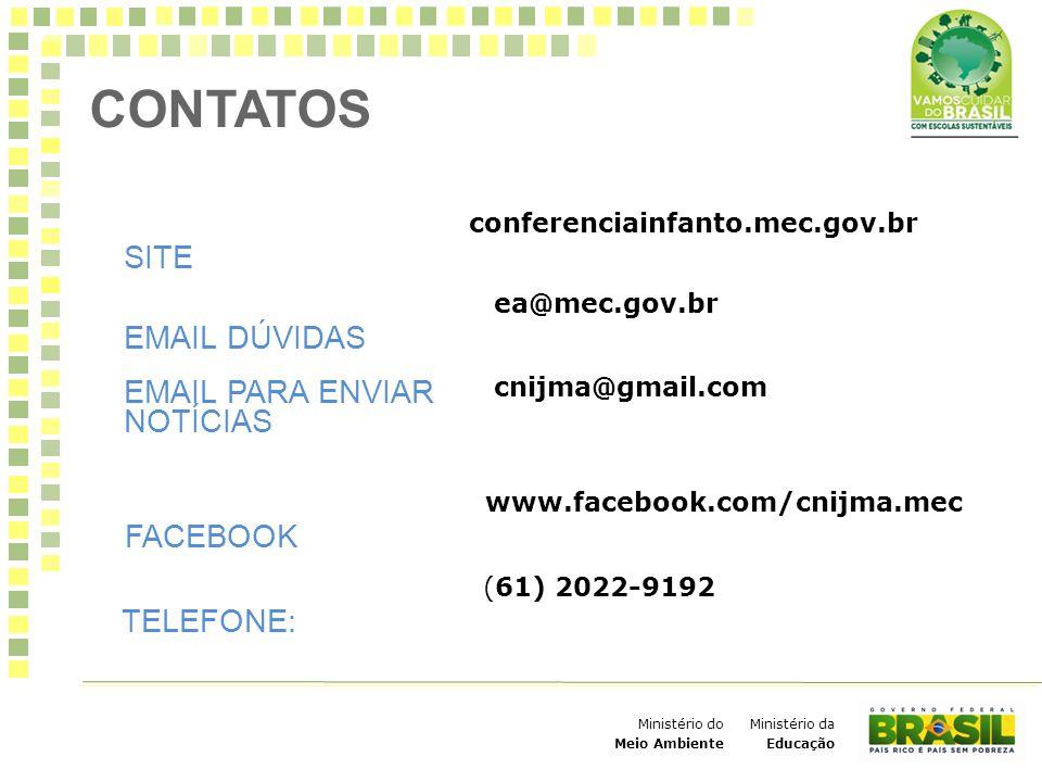 Ministério da Educação Ministério do Meio Ambiente CONTATOS SITE conferenciainfanto.mec.gov.br EMAIL DÚVIDAS ea@mec.gov.br EMAIL PARA ENVIAR NOTÍCIAS