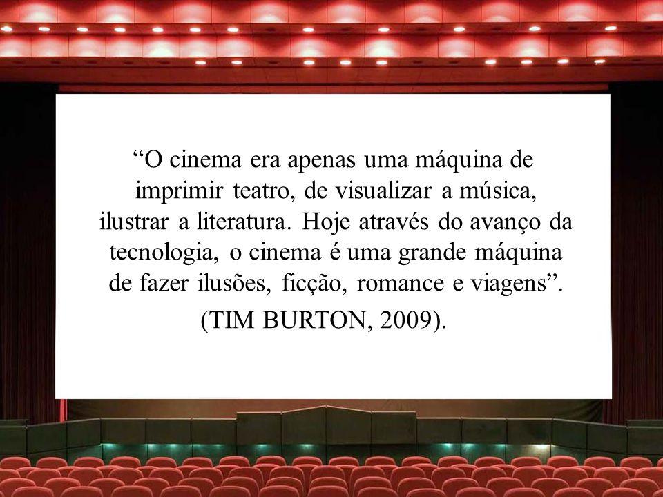 O cinema era apenas uma máquina de imprimir teatro, de visualizar a música, ilustrar a literatura. Hoje através do avanço da tecnologia, o cinema é um