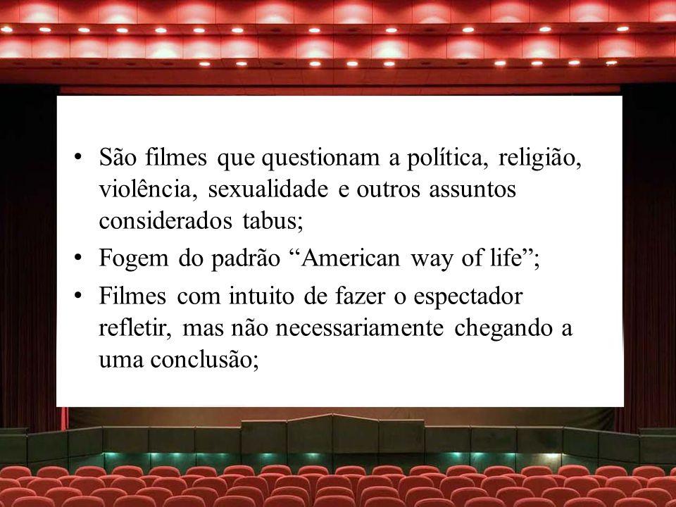São filmes que questionam a política, religião, violência, sexualidade e outros assuntos considerados tabus; Fogem do padrão American way of life; Fil