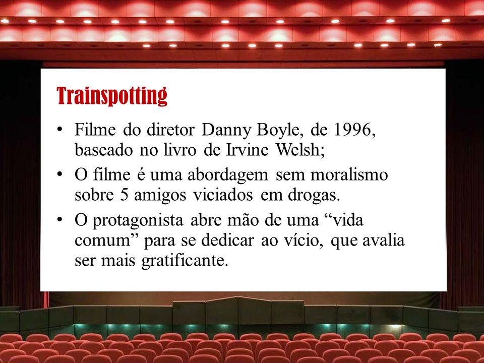 Trainspotting Filme do diretor Danny Boyle, de 1996, baseado no livro de Irvine Welsh; O filme é uma abordagem sem moralismo sobre 5 amigos viciados e