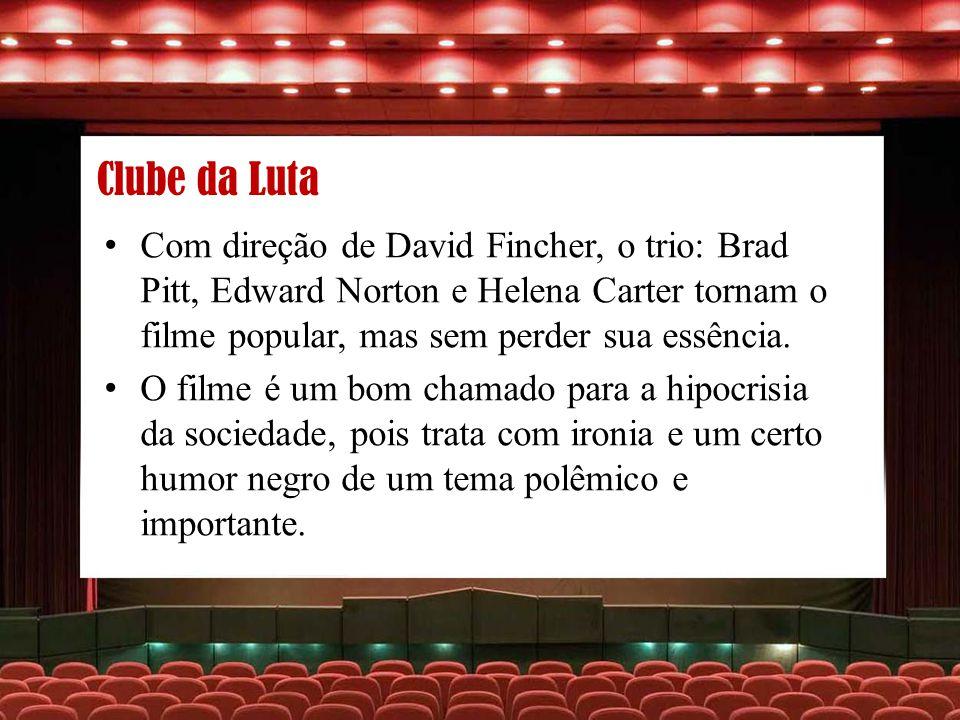 Clube da Luta Com direção de David Fincher, o trio: Brad Pitt, Edward Norton e Helena Carter tornam o filme popular, mas sem perder sua essência. O fi