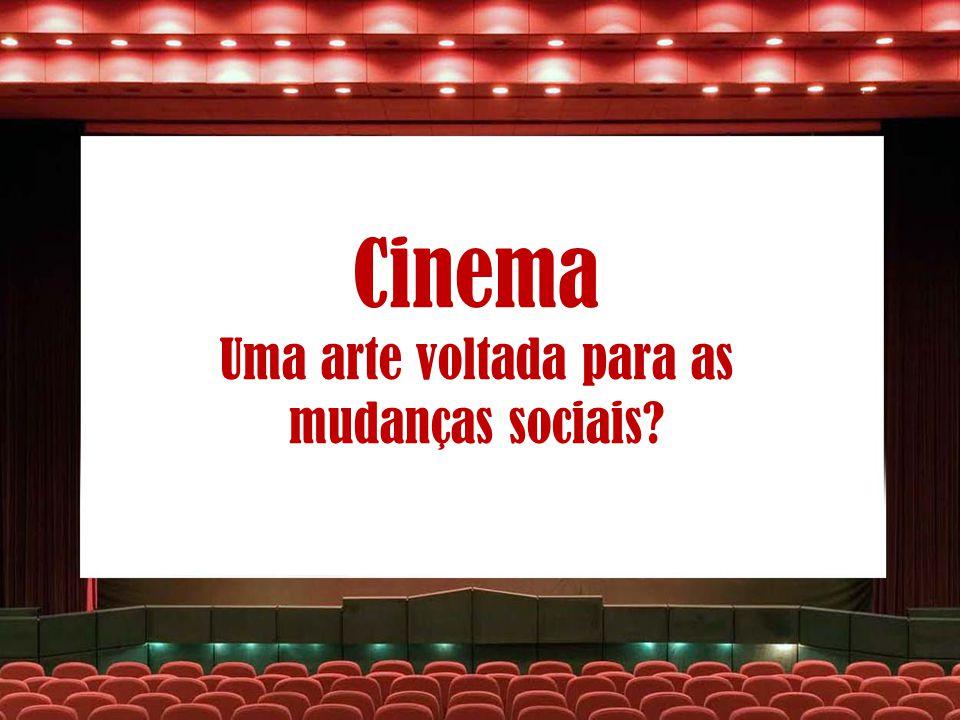 Cinema Uma arte voltada para as mudanças sociais?
