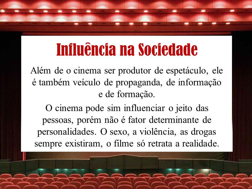 Influência na Sociedade Além de o cinema ser produtor de espetáculo, ele é também veículo de propaganda, de informação e de formação. O cinema pode si