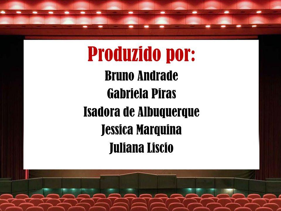 Produzido por: Bruno Andrade Gabriela Piras Isadora de Albuquerque Jessica Marquina Juliana Liscio
