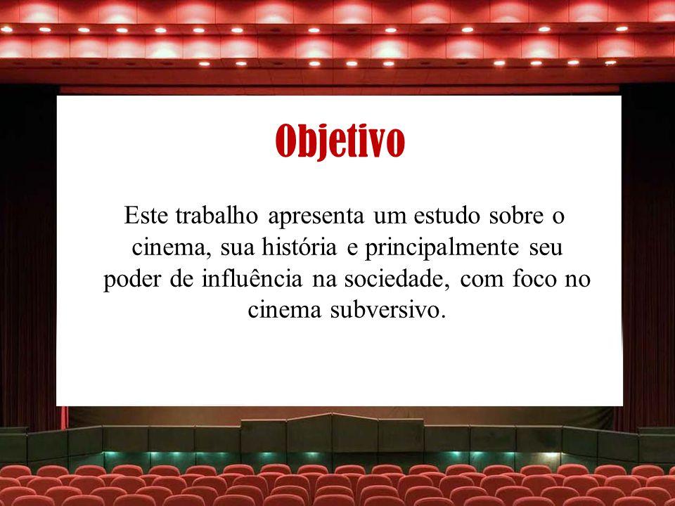 Objetivo Este trabalho apresenta um estudo sobre o cinema, sua história e principalmente seu poder de influência na sociedade, com foco no cinema subv