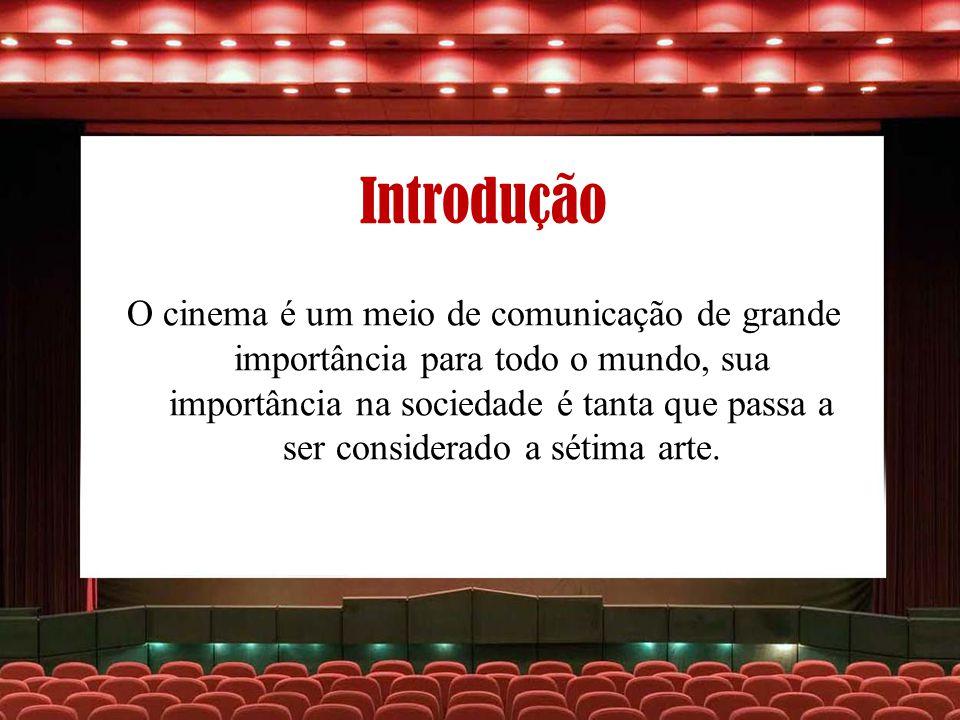 Introdução O cinema é um meio de comunicação de grande importância para todo o mundo, sua importância na sociedade é tanta que passa a ser considerado