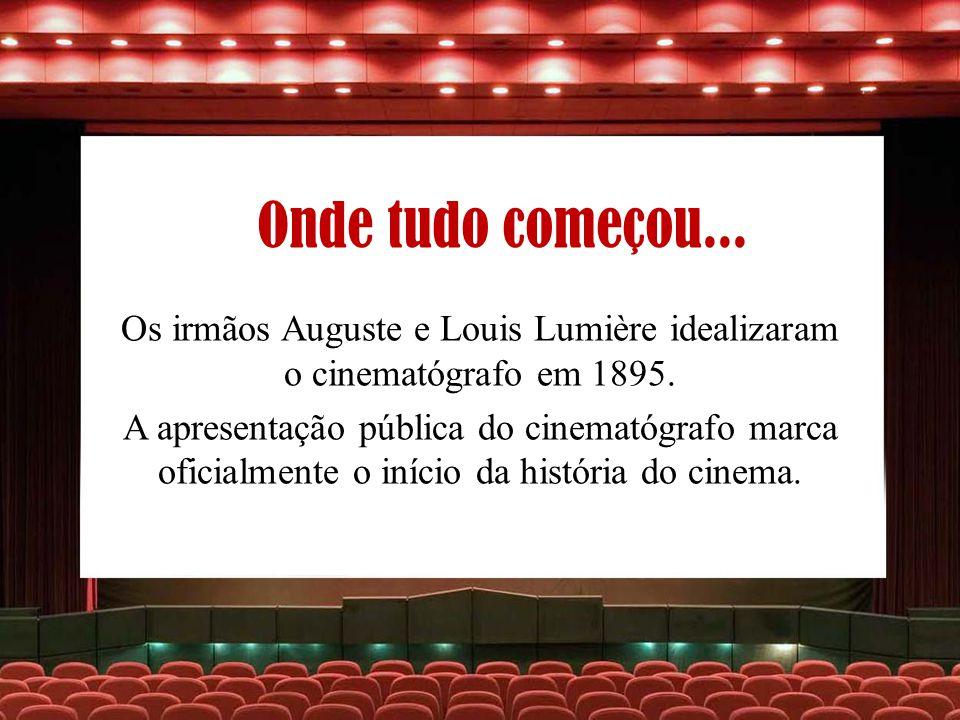 Onde tudo começou... Os irmãos Auguste e Louis Lumière idealizaram o cinematógrafo em 1895. A apresentação pública do cinematógrafo marca oficialmente
