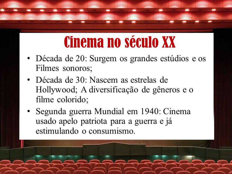 Cinema no século XX Década de 20: Surgem os grandes estúdios e os Filmes sonoros; Década de 30: Nascem as estrelas de Hollywood; A diversificação de g