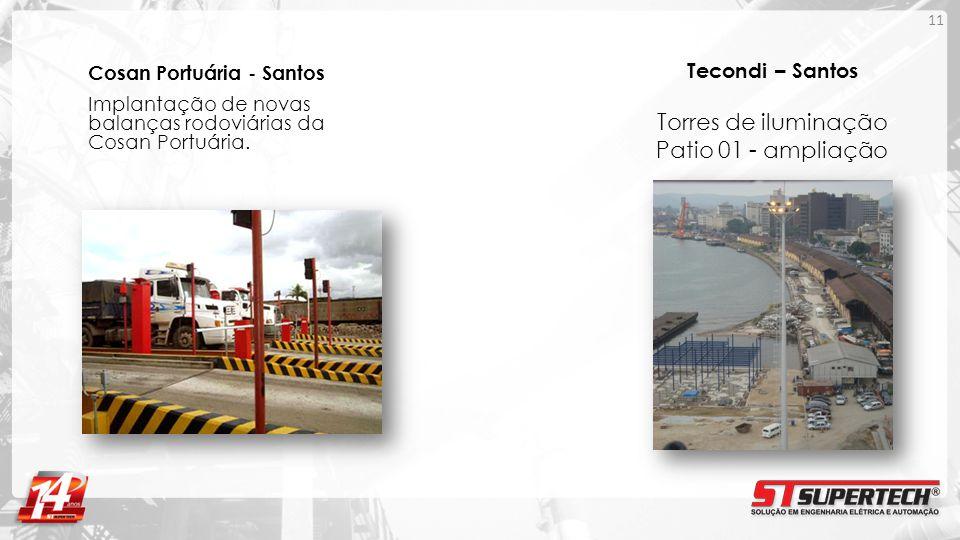 Cosan Portuária - Santos Implantação de novas balanças rodoviárias da Cosan Portuária. 11 Tecondi – Santos Torres de iluminação Patio 01 - ampliação