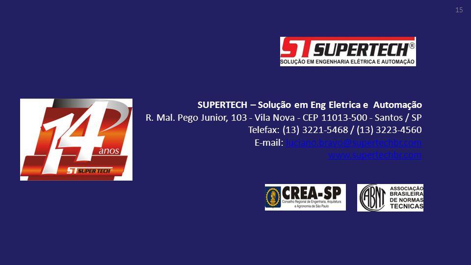 SUPERTECH – Solução em Eng Eletrica e Automação R. Mal. Pego Junior, 103 - Vila Nova - CEP 11013-500 - Santos / SP Telefax: (13) 3221-5468 / (13) 3223