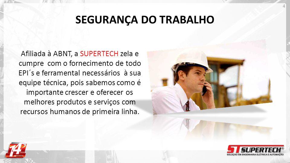 SEGURANÇA DO TRABALHO Afiliada à ABNT, a SUPERTECH zela e cumpre com o fornecimento de todo EPI´s e ferramental necessários à sua equipe técnica, pois