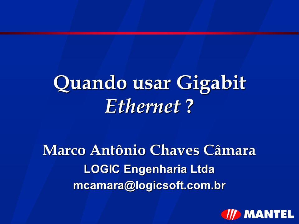 Quando usar Gigabit Ethernet ? Marco Antônio Chaves Câmara LOGIC Engenharia Ltda mcamara@logicsoft.com.br