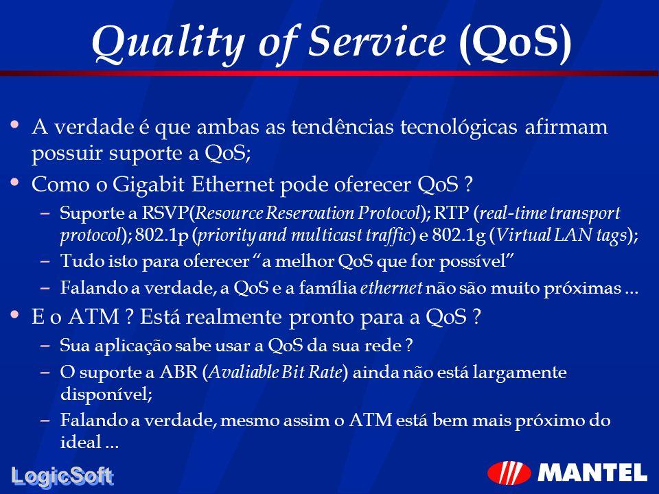 LogicSoft Quality of Service (QoS) A verdade é que ambas as tendências tecnológicas afirmam possuir suporte a QoS; Como o Gigabit Ethernet pode oferec