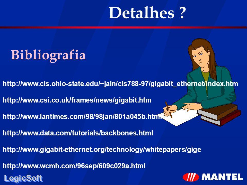LogicSoft Detalhes ? Bibliografia http://www.cis.ohio-state.edu/~jain/cis788-97/gigabit_ethernet/index.htm http://www.csi.co.uk/frames/news/gigabit.ht