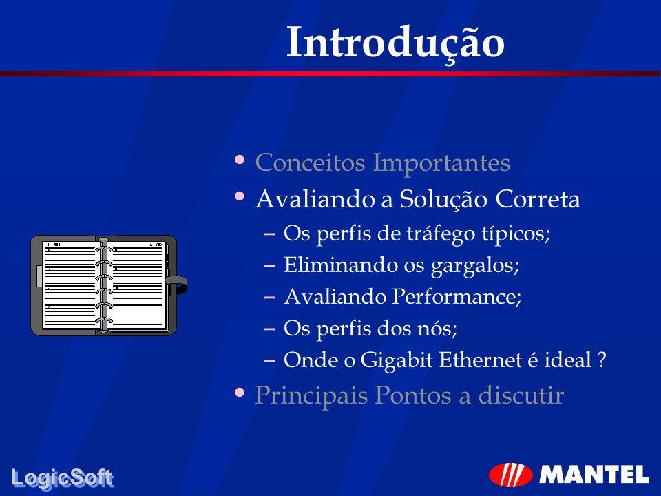 LogicSoft Introdução Conceitos Importantes Avaliando a Solução Correta – Os perfis de tráfego típicos; – Eliminando os gargalos; – Avaliando Performan