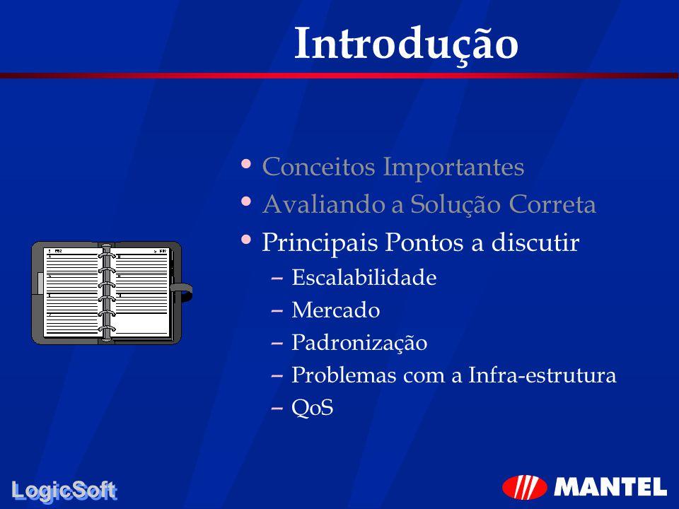 LogicSoft Introdução Conceitos Importantes Avaliando a Solução Correta Principais Pontos a discutir – Escalabilidade – Mercado – Padronização – Proble