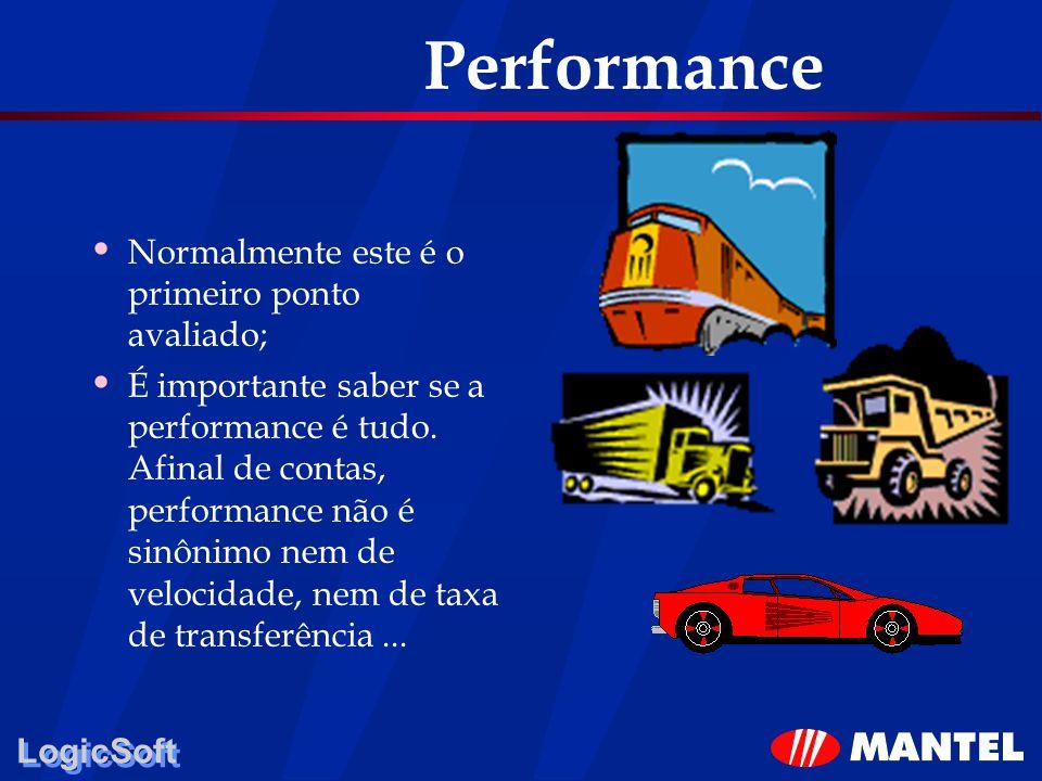 LogicSoft Performance Normalmente este é o primeiro ponto avaliado; É importante saber se a performance é tudo. Afinal de contas, performance não é si