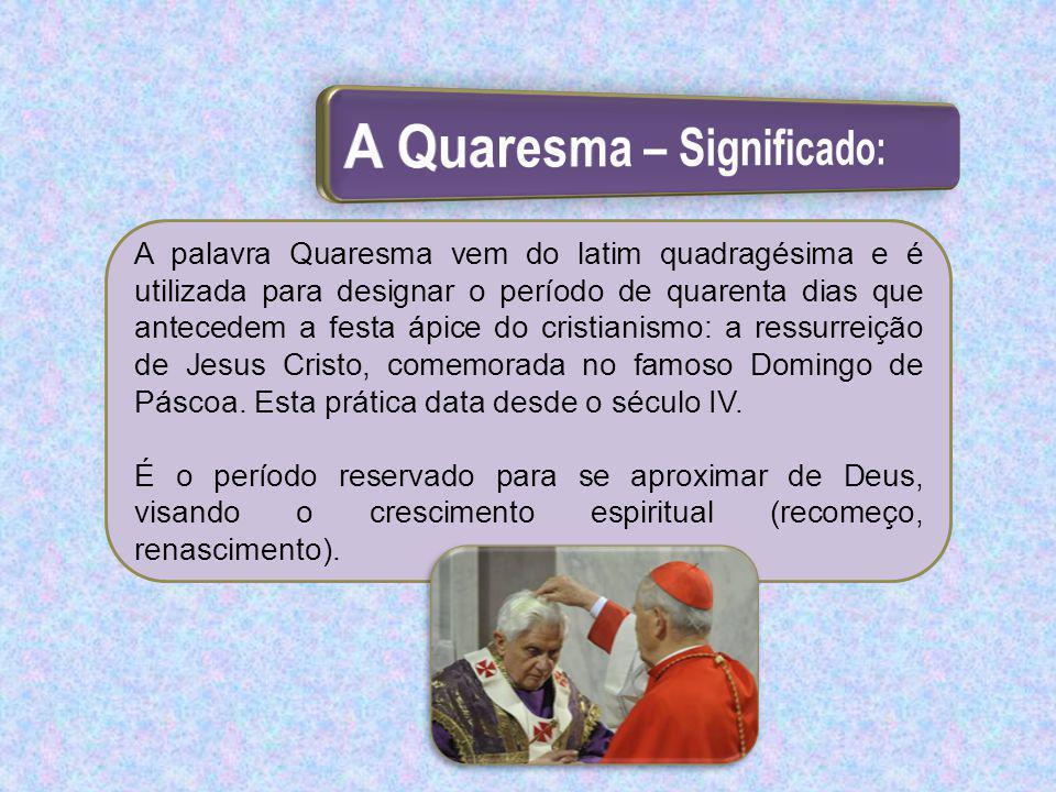 A palavra Quaresma vem do latim quadragésima e é utilizada para designar o período de quarenta dias que antecedem a festa ápice do cristianismo: a res