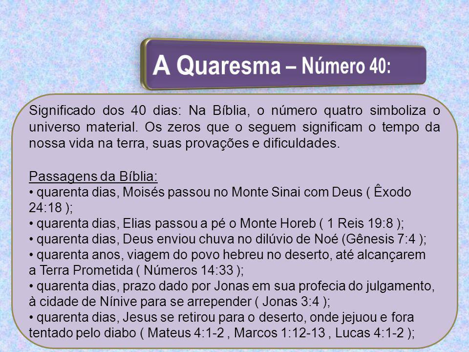 Significado dos 40 dias: Na Bíblia, o número quatro simboliza o universo material. Os zeros que o seguem significam o tempo da nossa vida na terra, su