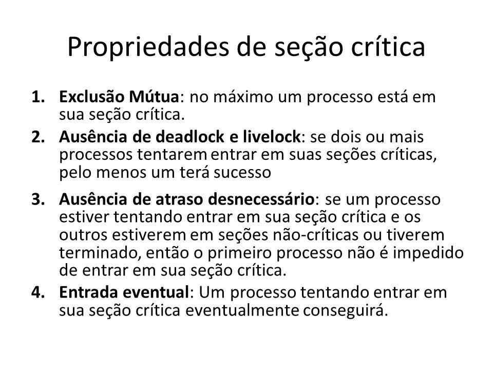 Propriedades de seção crítica 1.Exclusão Mútua: no máximo um processo está em sua seção crítica.