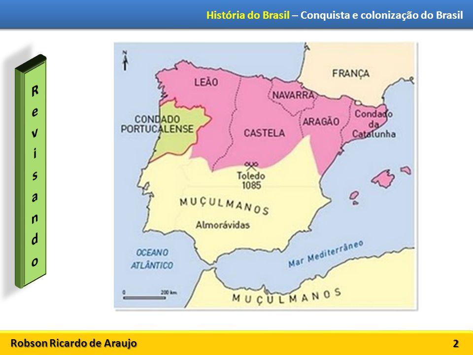 Robson Ricardo de Araujo História do Brasil – Conquista e colonização do Brasil 13 Visão dos vencedores: os europeus Por se acharem superiores, os europeus se sentiam no direito de submeter outros povos à sua dominação.
