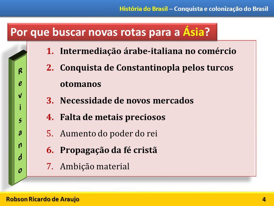 Robson Ricardo de Araujo História do Brasil – Conquista e colonização do Brasil 4 1.Intermediação árabe-italiana no comércio 2.Conquista de Constantin